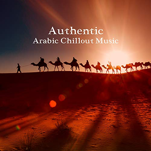 Authentic Arabic Chillout Music: Oriental Sounds from Arab Countries, Middle Eastern Chillout Rhythms, Eastern Lounge Melodies, Belly Dance Background Music, Saudi Drums