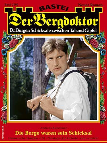 Der Bergdoktor 2066 - Heimatroman: Die Berge waren sein Schicksal (German Edition)