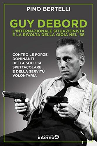 Guy Debord. L'internazionale situazionista e la rivolta della gioia nel '68