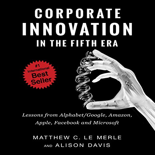 Corporate Innovation in the Fifth Era     Lessons from Alphabet/Google, Amazon, Apple, Facebook, and Microsoft              By:                                                                                                                                 Matthew C. Le Merle,                                                                                        Alison Davis                               Narrated by:                                                                                                                                 Simon Phillips                      Length: 7 hrs and 4 mins     7 ratings     Overall 4.4