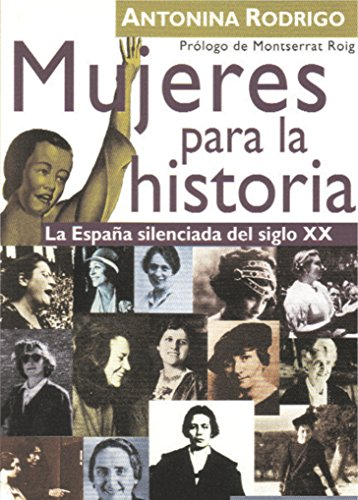 Mujeres para la historia: La España silenciada del siglo XX (Ensayo social) eBook: Antonina Rodrigo, Roig, Montserrat: Amazon.es: Tienda Kindle