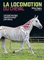 La locomotion du cheval - Un guide pratique pour entrainer son cheval de Gillian Higgins