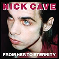 From Her To Eternity by Nick Cave & The Bad Seeds (2014-07-08)