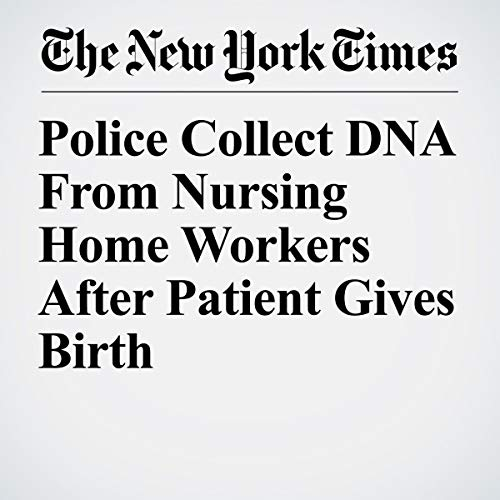 Police Collect DNA From Nursing Home Workers After Patient Gives Birth audiobook cover art