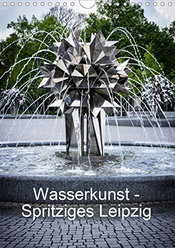 Wasserkunst - Spritziges Leipzig (Wandkalender 2021 DIN A4 hoch)