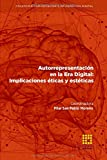 Autorrepresentación en la Era Digital: Implicacio-nes éticas y estéticas (Colección Comunicación e Información Digital)