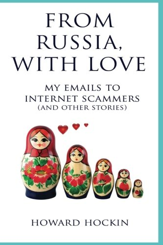 From Russia, With Love: My Emails To Internet Scammers (& Other Stories)