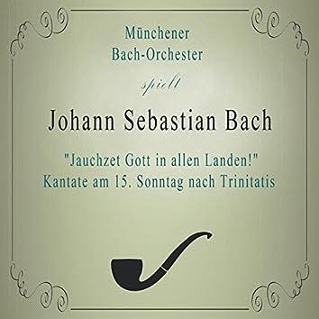 """Münchener Bach-Orchester spielt: Johann Sebastian Bach: """"Jauchzet Gott in allen Landen!"""" Kantate am 15. Sonntag nach Trinitatis (Live)"""