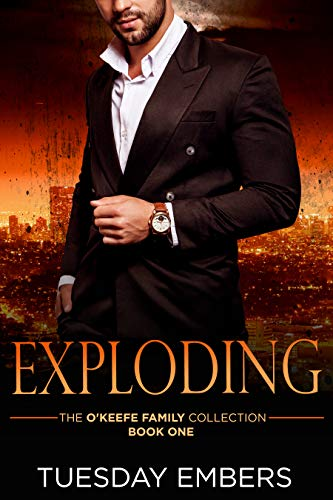 Exploding: A Mafia Romance (The O'Keefe Family Collection Book 1) by [Tuesday Embers, Mary E. Twomey]