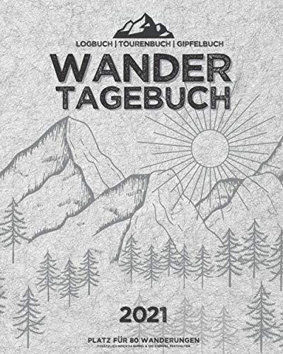 WANDERTAGEBUCH 2021 | Logbuch | Tourenbuch | Gipfelbuch | Platz für 80 Wanderungen, 54 Gipfel & 120 Stempel: Zum Ausfüllen, Eintragen & Dokumentieren von Wanderungen | ca. 218 Seiten | Format 8x10