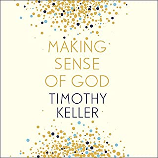 Making Sense of God     An Invitation to the Sceptical              By:                                                                                                                                 Timothy Keller                               Narrated by:                                                                                                                                 Sean Pratt                      Length: 9 hrs and 35 mins     52 ratings     Overall 4.9