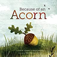 Because of an Acorn: (Nature Autumn Books for Children, Picture Books about Acorn Trees)