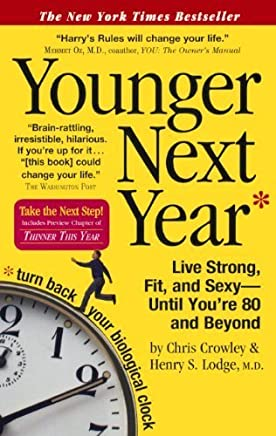 Younger Next Year: Live Strong, Fit, And Sexy Until Youre 80 And Beyond (Turtleback School & Library Binding Edition) by Chris Crowley Henry Lodge(2007-10-10)