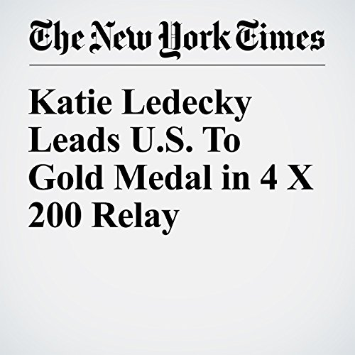 Katie Ledecky Leads US to Gold Medal in 4 X 200 Relay audiobook cover art
