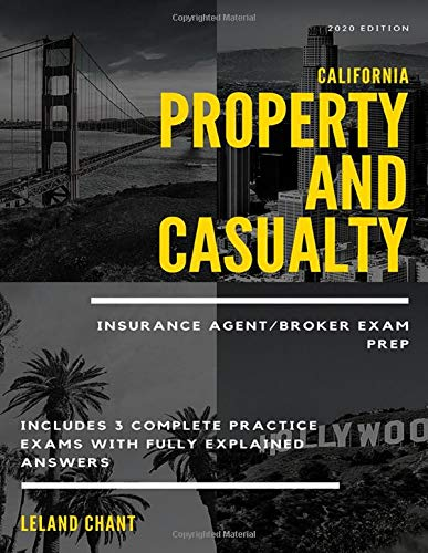2020 Edition California Property and Casualty Insurance Agent/Broker Exam Prep: Includes 3 Complete Practice Exams with Fully Explained Answers