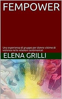 fEMPOWER: Una esperienza di gruppo per donne vittime di violenza nelle relazioni sentimentali di [Elena Grilli]