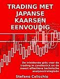 Trading met japanse kaarsen eenvoudig: De inleidende gids voor de trading in candlestick en de meest effectieve technische analysestrategieën (Dutch Edition)