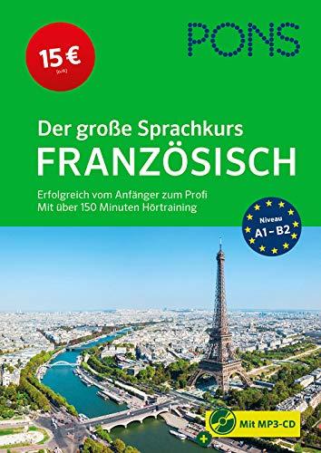 PONS Der große Sprachkurs Französisch: Erfolgreich vom Anfänger zum Profi: Erfolgreich vom Anfänger zum Profi - Mit über 150 Minuten Hörtraining