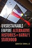 Unsustainable Empire: Alternative Histories of Hawai'i Statehood