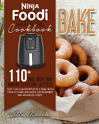 NINJA FOODI SMART XL GRILL COOKBOOK: BAKE : 110+ NEW EASY, TASTY, AND HEALTHY BAKING RECIPES TO PREPARE DELICIOUS MEALS EVERY DAY FOR BEGINNERS AND ADVANCED USERS (English Edition)