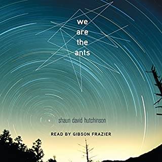 We Are the Ants                   Written by:                                                                                                                                 Shaun David Hutchinson                               Narrated by:                                                                                                                                 Gibson Frazier                      Length: 9 hrs and 13 mins     7 ratings     Overall 4.7
