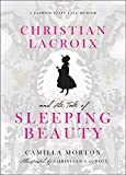 Image of Christian Lacroix and the Tale of Sleeping Beauty: A Fashion Fairy Tale Memoir