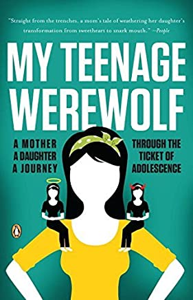 My Teenage Werewolf: A Mother, a Daughter, a Journey Through the Thicket of Adolescence by Lauren Kessler (2011-08-30)