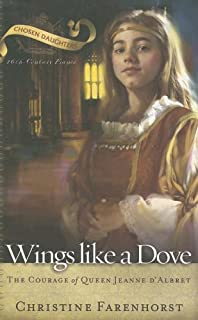 Wings Like a Dove: The Courage of Queen Jeanne D'Albret (Chosen Daughters)