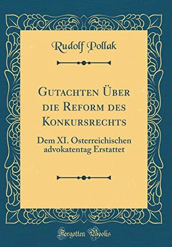 Gutachten Über die Reform des Konkursrechts: Dem XI. Österreichischen advokatentag Erstattet (Classic Reprint)