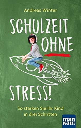 Schulzeit ohne Stress: So stärken Sie Ihr Kind in drei Schritten