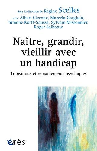 Naître, grandir, vieillir avec un handicap: Transitions et remaniements psychiques (Connaissances de la diversité) (French Edition)