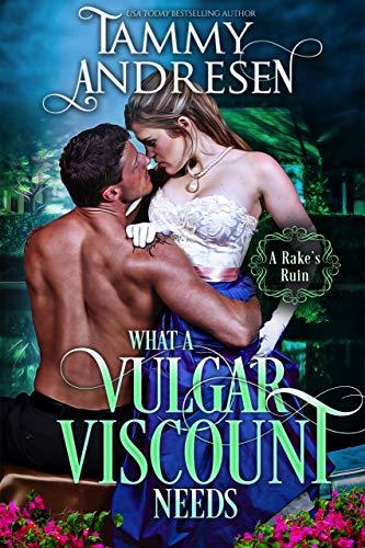 What a Vulgar Viscount Needs: Regency Romance (A Rake\'s Ruin Book 5) (English Edition)