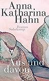 Aus und davon: Roman von Hahn, Anna Katharina