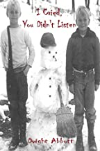 I Cried, You Didn't Listen: A First Person Look at a Childhood Spent Inside CYA Youth Detention Systems: Surviving a Life in Prison from Adolescent to Death; Book 1
