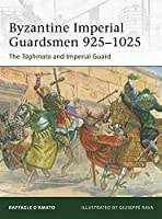 Byzantine Imperial Guardsmen 925?1025: The T?ghmata and Imperial Guard (Elite) by Raffaele D'Amato(2012-08-21)