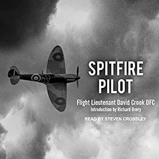 Spitfire Pilot                   Written by:                                                                                                                                 Flight-Lieutentant David M. Crook DFC,                                                                                        Richard Overy                               Narrated by:                                                                                                                                 Steven Crossley                      Length: 4 hrs and 43 mins     1 rating     Overall 4.0