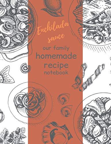 Enchilada sauce. Homemade recipe notebook. Our family recipes: journal to write in. Homemade recipe cards (8.5 x 11 inches). Our family recipes notebook journal.