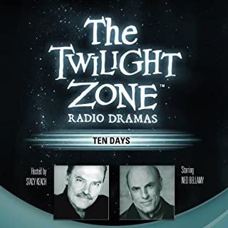 Ten Days     The Twilight Zone Radio Dramas              Written by:                                                                                                                                 Mark Valenti                               Narrated by:                                                                                                                                 full cast                      Length: 55 mins     3 ratings     Overall 4.3