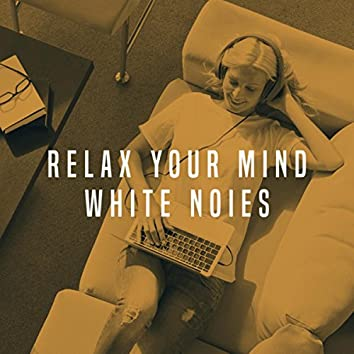 Relax Your Mind White Noies