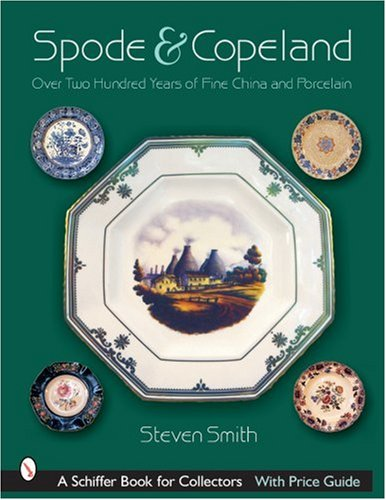Compare Textbook Prices for Spode & Copeland: Over Two Hundred Years of Fine China and Porcelain Schiffer Book for Collectors with Price Guide  ISBN 9780764321733 by Smith, Steven