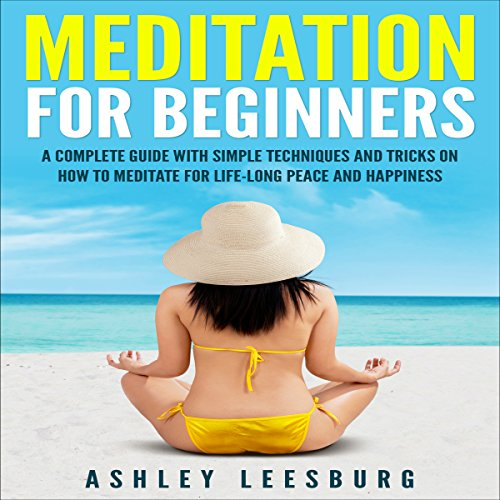 Meditation for Beginners: A Complete Guide with Simple Techniques and Tricks on How to Meditate for Life-Long Peace and Happiness cover art