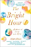 The Bright Hour: A Memoir of Living and Dying (Hardcover)