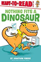 Nothing Fits a Dinosaur: Ready-to-Read Level 1