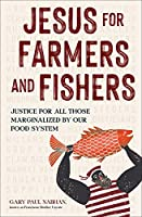 Jesus for Farmers and Fishers: Justice for All Those Marginalized by Our Food System