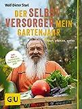 Der Selbstversorger: Mein Gartenjahr: Säen, pflanzen, ernten (Pflanzenpraxis)