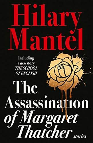 Mantel, H: Assassination of Margaret Thatcher