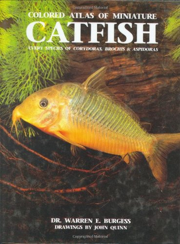 Colored Atlas of Miniature Catfish: Every Species of Corydoras, Brochis & Aspidoras