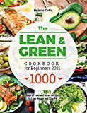 The Lean & Green Cookbook for Beginners 2021: 1000 Days of Lean and Green Recipes to Lose Weight and Stay Fit