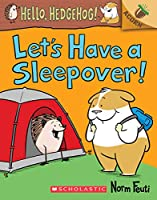 Let's Have a Sleepover! (Hello, Hedgehog! Scholastic Acorn)