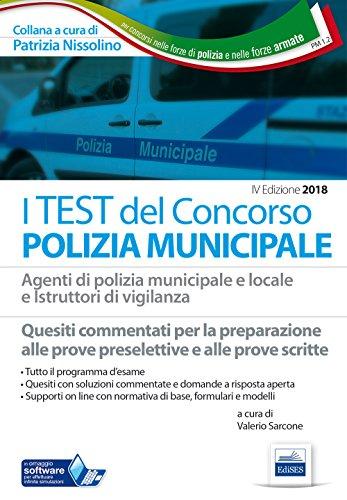I test del concorso Polizia municipale. Agenti di polizia e locale e istruttori di vigilanza. Quesiti commentati per la preparazione alle prove preselettive e alle prove scritte